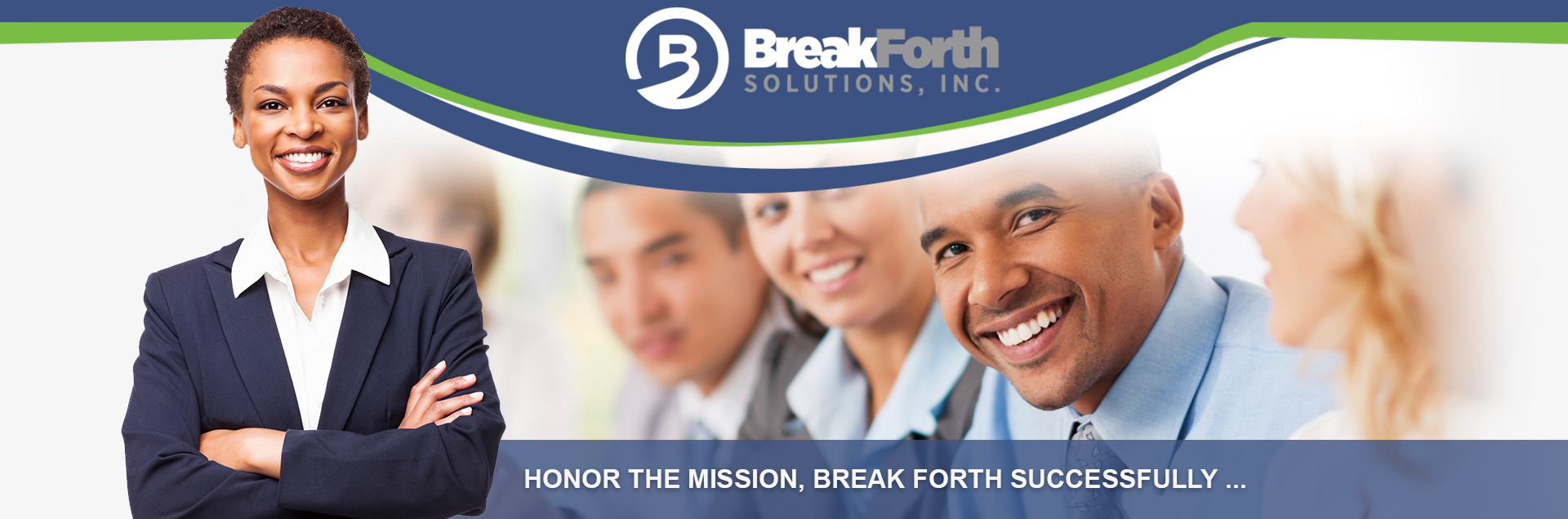 Breakforth Solutions, Inc. Honor the Mission, Break Forth Successfully...